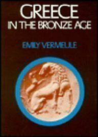Greece in the Bronze Age by Vermeule, Emily