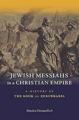 Jewish Messiahs in a Christian Empire: A History of the Book of Zerubbabel by Hi