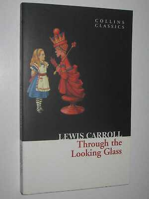 Through the Looking Glass by LEWIS CARROLL - 2010 Small PB 9780007350933