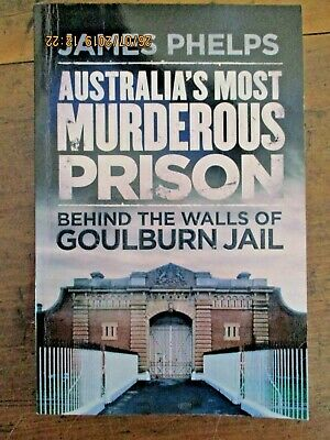 ~Australia's Most Murderous Prison By James Phelps-Behind walls of Goulburn Jail