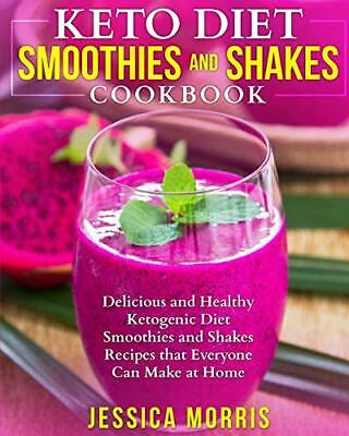 Keto Diet Smoothies and Shakes Cookbook: Delicious and Healthy Ketogenic Diet…