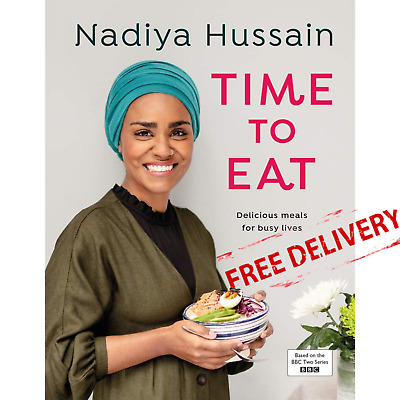 Nadiya Hussain Time To Eat Cookbook Over 100 Delicious Recipes Quick And Easy