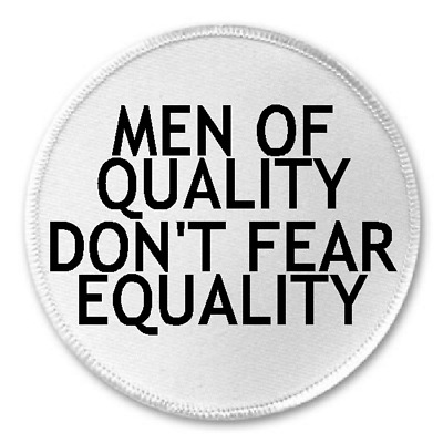 """Men Of Quality Don't Fear Equality - 3"""" Sew / Iron On Patch Feminism Slogan Gift"""