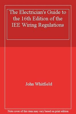 The Electrician's Guide to the 16th Edition of the IEE Wiring  ,.9780951736241
