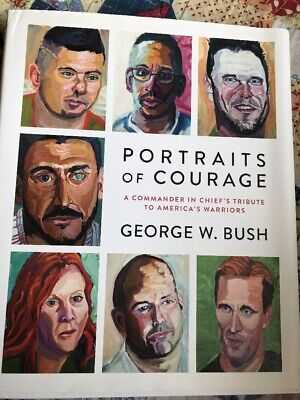 Portraits of Courage Deluxe Signed Edition A Commander in Chiefs Tribute to Americas Warriors
