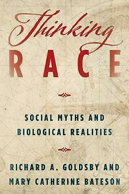 Thinking Race: Social Myths and Biological Realities by Richard A. Goldsby Hardc