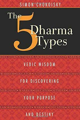 Five Dharma Types: Vedic Wisdom for Discovering Your Purpose and Destiny by Simo