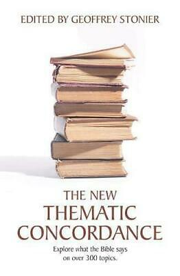 The New Thematic Concordance: Explore what the Bible says arranged in over 300 t