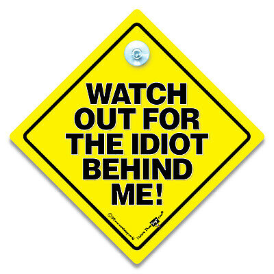 WATCH OUT FOR THE IDIOT BEHIND ME Car Sign, Tailgating Sign, Road Rage Sign