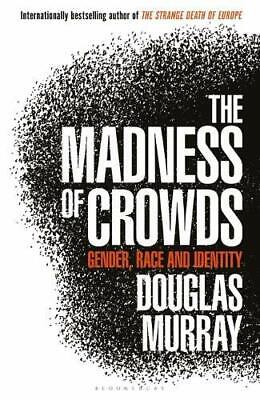 The Madness Of Crowds: Gender, Race And Identity by Douglas Murray Paperback