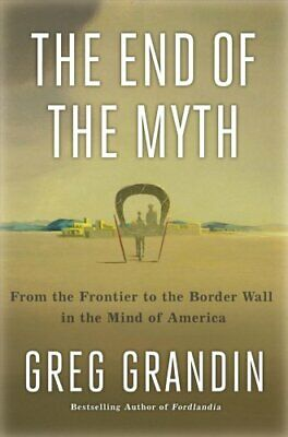 The End of the Myth The Meaning of the Border in the New America 9781250179821
