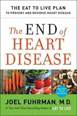 The End of Heart Disease The Eat to Live Plan to Prevent and Re... 9780062249364