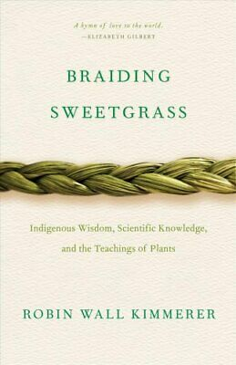 Braiding Sweetgrass : Indigenous Wisdom, Scientific Knowledge and the...
