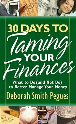 30 Days to Taming Your Finances: What to Do (and Not Do) to Better Manage Your,