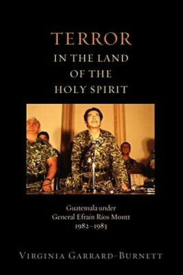 Terror in the Land of the Holy Spirit: Guatemala under General Efrain Rios Mo…