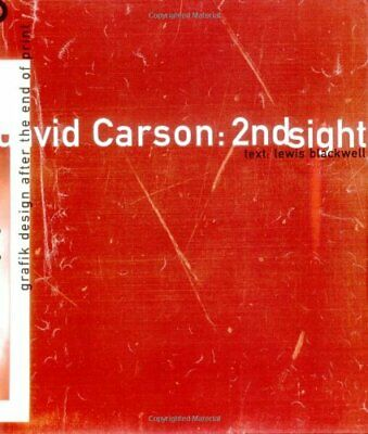 David Carson 2ndsight: Grafik Design after the End of Print by Blackwell, Lewis