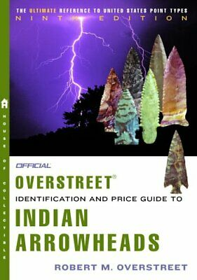 The Official Overstreet Indian Arrowheads Identification and Price Guide 9th…