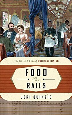 Food on the Rails: The Golden Era of Railroad D, Quinzio..