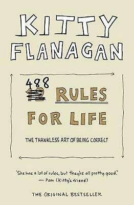 Kitty Flanagan's 488 Rules for Life: The Thankless Art of Being Correct by Kitty