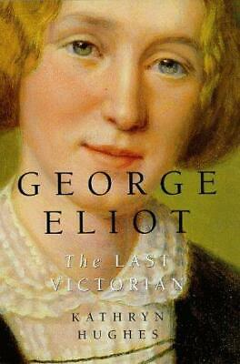 George Eliot: The Last Victorian, Hughes, Kathryn, Good Condition Book, ISBN 978