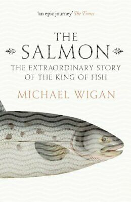 The Salmon: The Extraordinary Story of the King of Fish, Wigan 9780007564712..