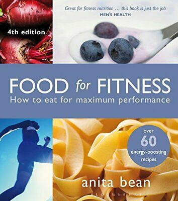 Food for Fitness: How to Eat for Maximum Performance, Bean 9781472901996 New..