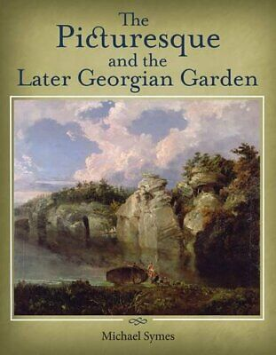 The Picturesque and the Later Georgian Garden, Symes 9781908326096 New-.