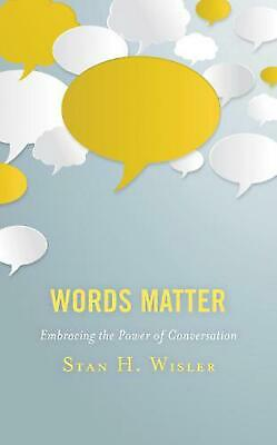 Words Matter: Embracing the Power of Conversation by Stan H. Wisler Hardcover Bo