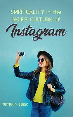 Spirituality in the Selfie Culture of Instagram by Petra P. Sebek Paperback Book