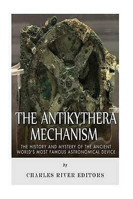 The Antikythera Mechanism: The History and Mystery of the Ancient World's Most F