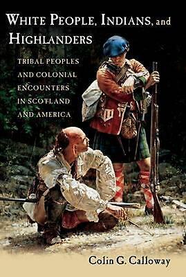 White People, Indians, and Highlanders: Tribal People and Colonial Encounters in