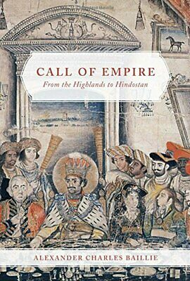Call of Empire: From the Highlands to Hindostan, Baillie 9780773551244 New-.