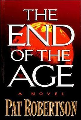 The End of the Age: A Novel by Pat Robertson, hardcover with dust jacket