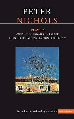 Nichols Plays: Chez Nous; Privates on Parade; Born in the Gardens; Passion Play;
