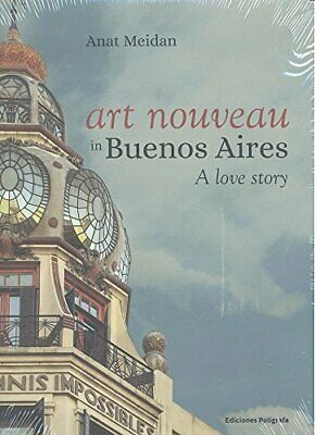 Art Nouveau in Buenos Aires: A Love Story, Meidan 9788434313613 Free Shipping.+