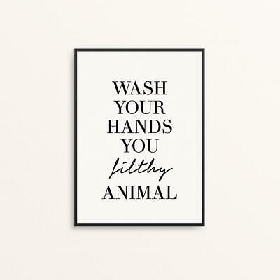 Wash Your Hands You Filthy Animal Quote Gift Print Picture Sign