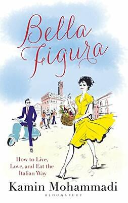 Bella Figura: How to Live, Love and Eat the Italian Way 9781408896037 New*-