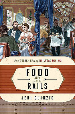 Food on the Rails: The Golden Era of Railroad Dining (Food on the Go) by Quinzio