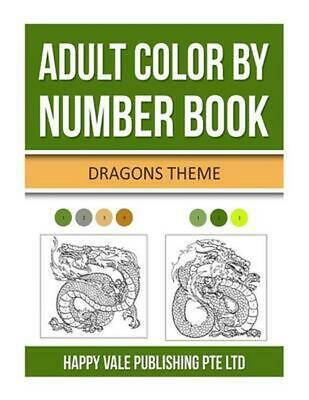 Adult Color by Number Book: Dragons Theme by Happy Vale Publishing Pte Ltd (Engl