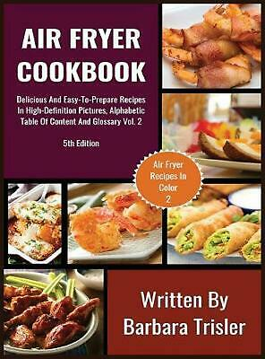 Air Fryer Cookbook: Delicious And Easy-To-Prepare Recipes In High-Definition Pic
