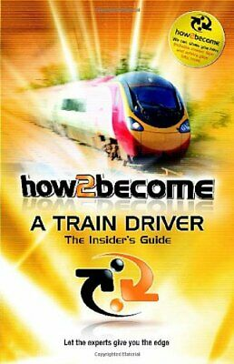 How To Become a Train Driver: The Insider's Guide (H2B) (How2become Series),Ric