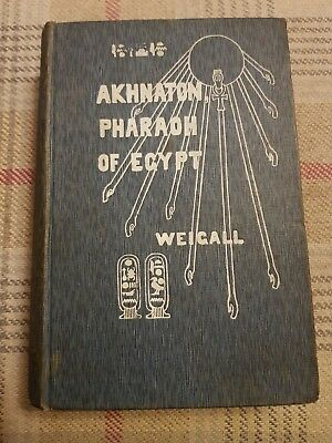 The Life And Times Of Akhnaton Pharaoh Of Egypt, Arthur Weigall