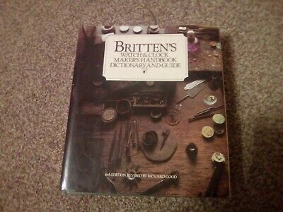 Britten's watch and clockmakers handbook dictionary and guide Richard good