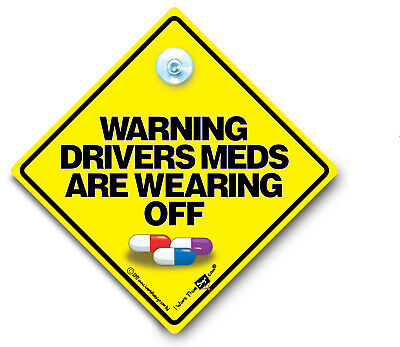 Warning Drivers Meds Are Wearing Off Car Sign Suction Cup Sign Tailgate Roadrage