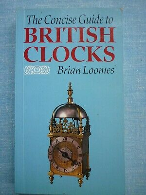 The Concise Guide To British Clocks Book. Brian Loomes.