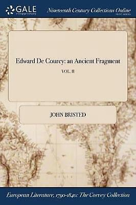 Edward De Courcy: An Ancient Fragment; Vol. II by John Bristed (English) Paperba