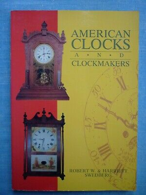 American Clocks And Clockmakers. Robert W. & Harriett Swedberg. 1989 Book.