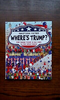 Where's Trump?: Find Donald Trump in His Race to the White House by Anastasia C…