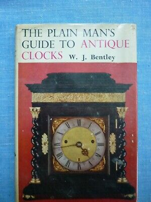 The Plain Mans Guide To Antique Clocks . W. J. Bentley. 1963. Hardback Book.