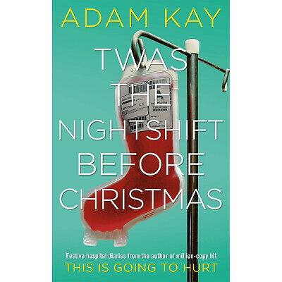 Twas The Nightshift Before Christmas Adam Kay Festive Diaries Hardcover Xmas NEW